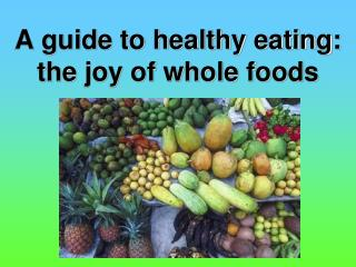 A guide to healthy eating: the joy of whole foods