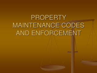 PROPERTY MAINTENANCE CODES AND ENFORCEMENT