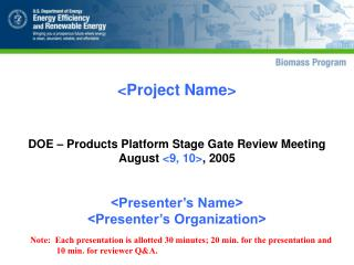 Project Name   DOE   Products Platform Stage Gate Review Meeting  August 9, 10, 2005
