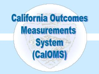 California Outcomes Measurements  System (CalOMS)