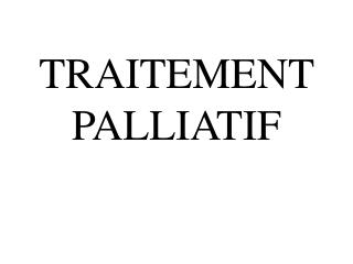 TRAITEMENT PALLIATIF