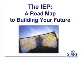 The IEP:   A Road Map to Building Your Future