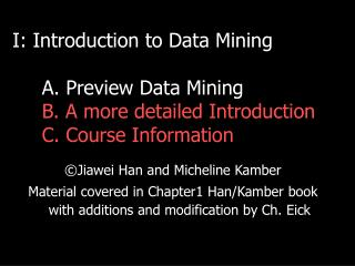 I: Introduction to Data Mining A. Preview Data Mining B. A more detailed Introduction C. Course Information