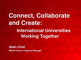 Connect, Collaborate and Create: International Universities 			Working Together