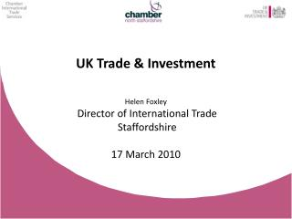UK Trade & Investment Helen Foxley  Director of International Trade   Staffordshire 17 March 2010
