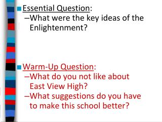 Essential Question : What were the key ideas of the Enlightenment? Warm-Up Question : What do you not like about Eas