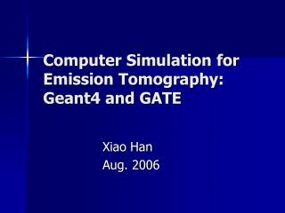 Computer Simulation for Emission Tomography: Geant4 and GATE