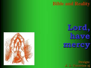 Bible and Reality Lord, have mercy Design: J. L. Caravias sj