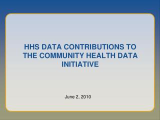 HHS DATA CONTRIBUTIONS TO THE COMMUNITY HEALTH DATA INITIATIVE
