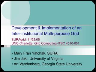 Development & Implementation of an Inter-institutional Multi-purpose Grid SURAgrid, 11/22/05 UNC-Charlotte: Grid Com