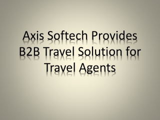 Axis Softech Provides B2B Travel Solution for Travel Agents