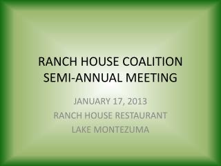 RANCH HOUSE COALITION SEMI-ANNUAL MEETING
