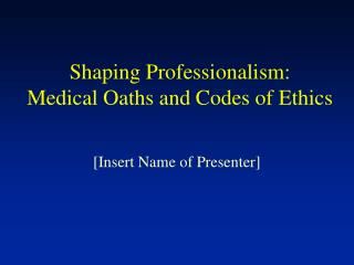 Shaping Professionalism:  Medical Oaths and Codes of Ethics
