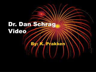 Dr. Dan Schrag  Video
