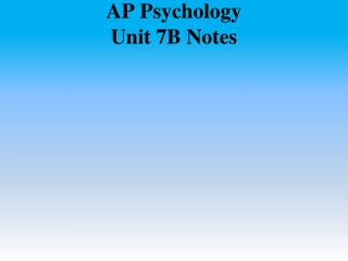 AP Psychology Unit 7B Notes