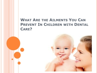 What Are the Ailments You Can Prevent In Children with Denta