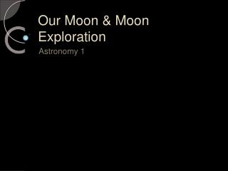 Our Moon & Moon  Exploration