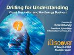 Drilling for Understanding  Visual Simulation and the Energy Business