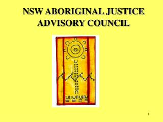 NSW ABORIGINAL JUSTICE ADVISORY COUNCIL