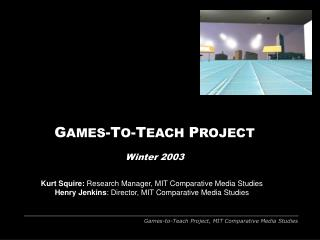 G AMES -T O -T EACH P ROJECT Winter 2003