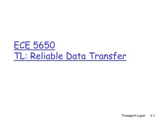 ECE 5650  TL: Reliable Data Transfer