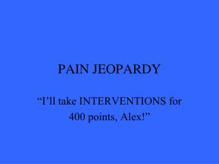 PAIN JEOPARDY