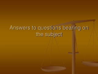 Answers to questions bearing on the subject
