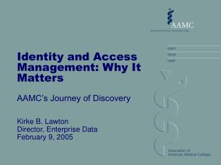 Identity and Access Management: Why It Matters AAMC's Journey of Discovery