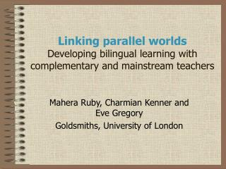 Linking parallel worlds Developing bilingual learning with complementary and mainstream teachers