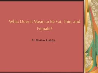What Does It Mean to Be Fat, Thin, and Female?