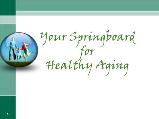 Your Springboard for Healthy Aging