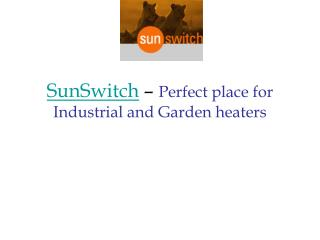 SunSwitch ??? Perfect place for Industrial and Garden heaters