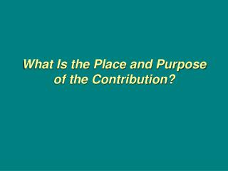 What Is the Place and Purpose of the Contribution?