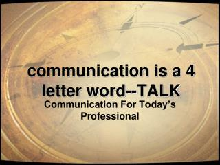Communication is a 4 letter word--TALK