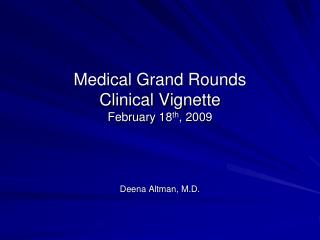 Medical Grand Rounds Clinical Vignette February 18 th , 2009