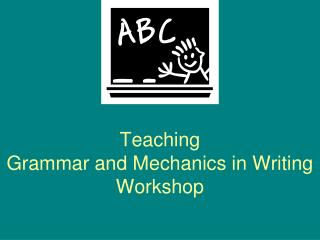 Teaching  Grammar and Mechanics in Writing Workshop