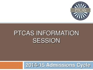 PTCAS INFORMATION SESSION