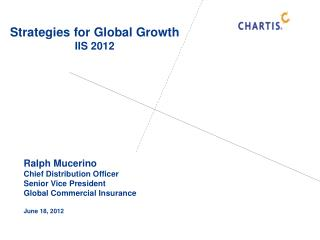 Ralph Mucerino Chief Distribution Officer Senior Vice President  Global Commercial Insurance  June 18, 2012