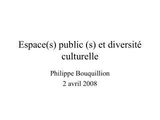 Espace(s) public (s) et diversité culturelle