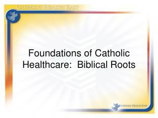 Foundations of Catholic Healthcare:  Biblical Roots