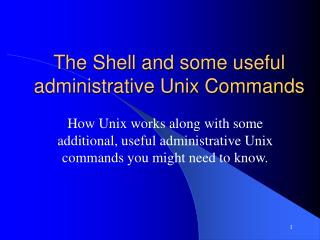 The Shell and some useful administrative Unix Commands
