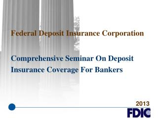 Federal Deposit Insurance Corporation  Comprehensive  Seminar On Deposit Insurance  Coverage For  Bankers