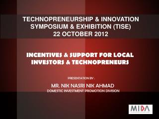 TECHNOPRENEURSHIP & INNOVATION SYMPOSIUM & EXHIBITION (TISE) 22 OCTOBER 2012