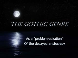 The Gothic genre