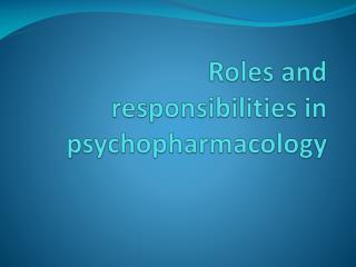 Roles and responsibilities in psychopharmacology