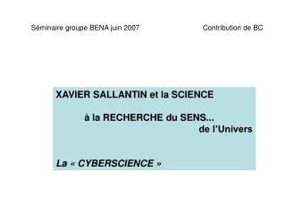 XAVIER SALLANTIN et la SCIENCE à la RECHERCHE du SENS... de l'Univers La « CYBERSCIENCE »