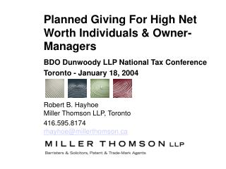 BDO Dunwoody LLP National Tax Conference Toronto - January 18, 2004   Robert B. Hayhoe Miller Thomson LLP, Toronto 416.5