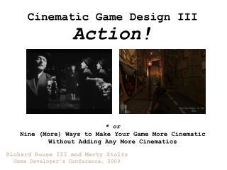 Cinematic Game Design III