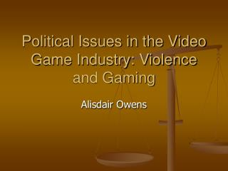 Political Issues in the Video Game Industry: Violence and Gaming