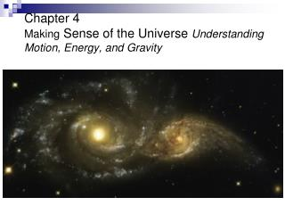 Chapter 4  Making Sense of the Universe Understanding Motion, Energy, and Gravity